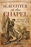 img - for Slaughter at the Chapel: The Battle of Ezra Church, 1864 book / textbook / text book