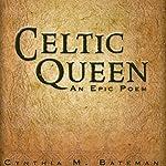 Celtic Queen: An Epic Poem | Cynthia Bateman