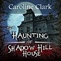 The Haunting of Shadow Hill House Audiobook by Caroline Clark Narrated by Sangita Chauhan