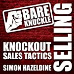 Bare Knuckle Selling: Knockout Sales...