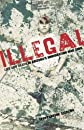 Illegal: Life and Death in Arizona&#39;s Immigration War Zone