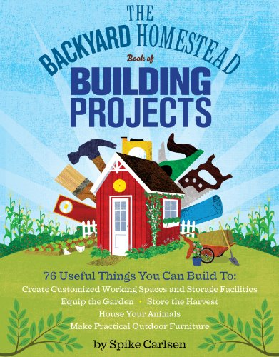The Backyard Homestead Book of Building Projects: 76 Useful Things You Can Build to Create Customized Working Spaces and Storage Facilities, Equip the ... Animals, and Make Practical Outdoor Furniture (Building Projects compare prices)