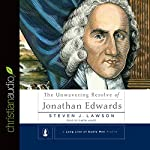 The Unwavering Resolve of Jonathan Edwards | Steven J. Lawson