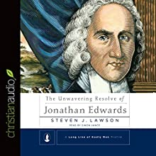 The Unwavering Resolve of Jonathan Edwards (       UNABRIDGED) by Steven J. Lawson Narrated by Simon Vance