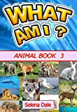 What Am I? Animal Book 3: Childrens Animal Book Series of Amazing Photos, Fun Facts and Colorful Cartoons