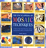 Encyclopedia Of Mosaic Techniques: A Step-By-Step Visual Directory, With an Inspirational Gallery Of Finished Works