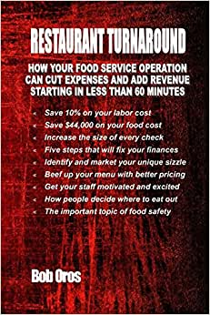 Restaurant Turnaround: How Your Food Service Operation Can Cut Expenses And Add Revenue Starting In Less Than 60 Minutes