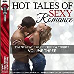 Hot Tales of Sexy Romance, Volume Three: 25 Explicit Erotica Stories | Zoey Winters,April Fisher,Roxy Rhodes,Lisa Myers,Amber Cross