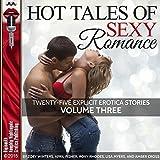 Hot Tales of Sexy Romance, Volume Three: 25 Explicit Erotica Stories