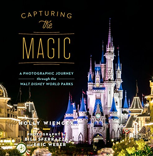 Capturing the Magic: A Photographic Journey Through the Walt Disney World Parks cover