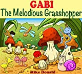 Books For Kids: GABI-The Melodious Grasshopper: (Bedtime Stories For Kids Ages 3-8) (Bedtime Storybook - Bedtime Stories For Kids - Childrens Books - ... - Kids Mystery - Kids Fantasy Books)