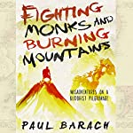 Fighting Monks and Burning Mountains: Misadventures on a Buddhist Pilgrimage | Paul Barach