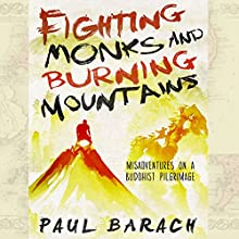 Fighting Monks and Burning Mountains: Misadventures on a Buddhist Pilgrimage (       UNABRIDGED) by Paul Barach Narrated by Paul Barach