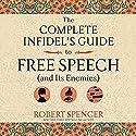 The Complete Infidel's Guide to Free Speech (and Its Enemies) Hörbuch von Robert Spencer Gesprochen von: Adam North