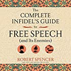 The Complete Infidel's Guide to Free Speech (and Its Enemies) Hörbuch von Robert Spencer Gesprochen von: Adam North