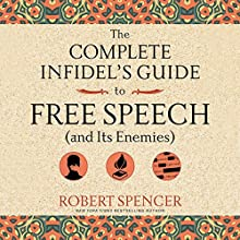 The Complete Infidel's Guide to Free Speech (and Its Enemies) Audiobook by Robert Spencer Narrated by Adam North
