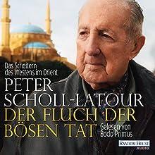 Der Fluch der bösen Tat: Das Scheitern des Westens im Orient (       ungekürzt) von Peter Scholl-Latour Gesprochen von: Bodo Primus