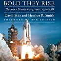 Bold They Rise: The Space Shuttle Early Years, 1972-1986 Hörbuch von David Hitt, Heather R. Smith Gesprochen von: Gary L Willprecht