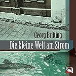 Die kleine Welt am Strom. Erzählungen und Gedichte | Georg Britting
