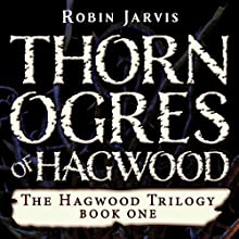 Thorn Ogres of Hagwood: The Hagwood Trilogy, Book 1 (       UNABRIDGED) by Robin Jarvis Narrated by Jenna Berk