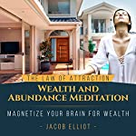 The Law of Attraction Wealth and Abundance Meditation: Magnetize Your Brain for Wealth | Jacob Elliot