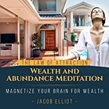The Law of Attraction Wealth and Abundance Meditation: Magnetize Your Brain for Wealth | Livre audio Auteur(s) : Jacob Elliot Narrateur(s) : Melissa Moser