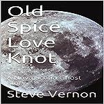 Old Spice Love Knot: A Nova Scotia Ghost Story | Steve Vernon