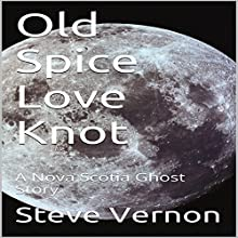 Old Spice Love Knot: A Nova Scotia Ghost Story Audiobook by Steve Vernon Narrated by Alethea Kontis