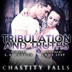 Tribulation and Truths: Chastity Falls, Book 3 | L A Cotton