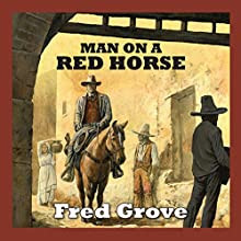 Man on a Red Horse (       UNABRIDGED) by Fred Grove Narrated by Jeff Harding