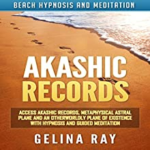 Akashic Records: Access Akashic Records, Metaphysical Astral Plane and an Otherworldly Plane of Existence with Hypnosis and Guided Meditation via Beach Hypnosis and Meditation Discours Auteur(s) : Gelina Ray Narrateur(s) : Tanya Shaw