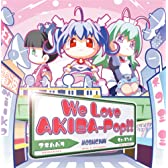 We Love AKIBA-POP!!