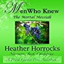 Men Who Knew the Mortal Messiah: Stories of 12 Men from the New Testament Audiobook by Heather Horrocks Narrated by Jack Chekijian