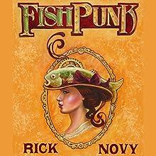 Fishpunk Audiobook by Rick Novy Narrated by Rick Novy