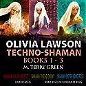 Olivia Lawson Techno-Shaman Series: An Urban Fantasy Thriller Series, Books 1 - 3 Audiobook by M. Terry Green Narrated by Celia Aurora de Blas