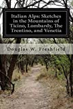 img - for Italian Alps: Sketches in the Mountains of Ticino, Lombardy, The Trentino, and Venetia by Douglas W. Freshfield (2015-02-23) book / textbook / text book