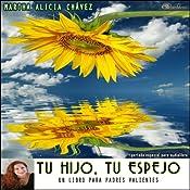 Tu Hijo, Tu Espejo [Your Son, Your Mirror]: Un libro para padres valientes (Texto Completo) | [Martha Alicia Chavez]