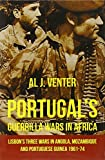 Portugal's Guerrilla Wars in Africa. Lisbon's Three Wars in Angola, Mozambique and Portuguese Guinea 1961-74 Al J. Venter
