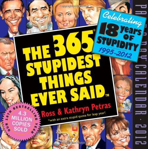 365 Stupidest Things Ever Said 2012 Page-a-Day Calendar
