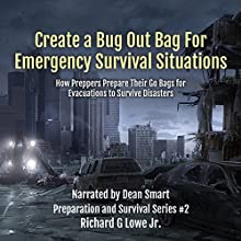 Create a Bug Out Bag for Emergency Survival Situations: How Preppers Prepare Their Go Bags for Evacuations to Survive Disasters: Disaster Preparation and Survival, Book 2 Audiobook by Richard Lowe Jr Narrated by Dean Smart