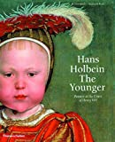 Hans Holbein the Younger: Painter at the Court of Henry VIII