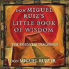 Don Miguel Ruiz's Little Book of Wisdom: The Essential Teachings Hörbuch von Don Miguel Ruiz Jr. Gesprochen von: Samuel K. Shaw