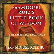 Don Miguel Ruiz's Little Book of Wisdom: The Essential Teachings | Livre audio Auteur(s) : Don Miguel Ruiz Jr. Narrateur(s) : Samuel K. Shaw