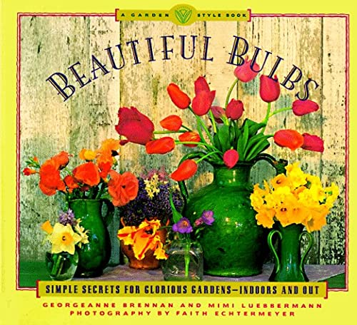Beautiful Bulbs (A Garden Style Book), Brennan,Georgeanne/Luebbermann,Mimi/Echtermeyer,Faith
