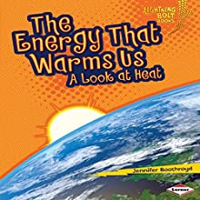 The Energy That Warms Us: A Look at Heat | Livre audio Auteur(s) : Jennifer Boothroyd Narrateur(s) :  Intuitive
