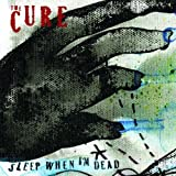 "Sleep When I'm Dead (Ltd.Collector's Edt.)von ""The Cure"""