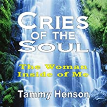 Cries of the Soul: The Woman Inside of Me (       UNABRIDGED) by Tammy Henson Narrated by Kila Kitu
