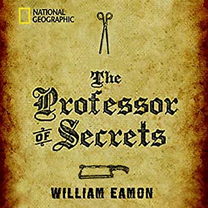 The Professor of Secrets: Mystery, Medicine, and Alchemy in Renaissance Italy | [William Eamon]