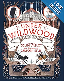 Under Wildwood by Colin Meloy Illustrated by Carson Ellis