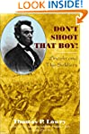 Don't Shoot That Boy!: Lincoln and th...